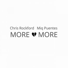CHRIS ROCKFORD & MIQ PUENTES - MORE AND MORE